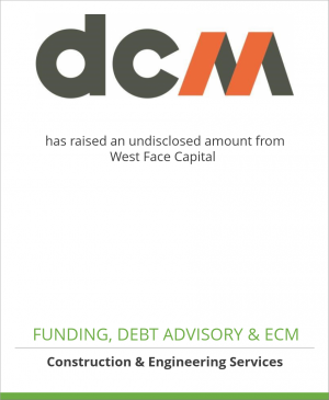 Tombstone image for DCM Inc. has raised an undisclosed amount from West Face Capital