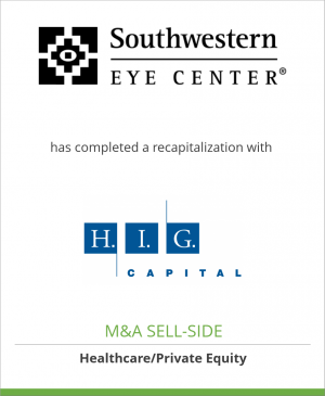 Tombstone image for Southwestern Eye Center, Ltd. has completed a recapitalization with H.I.G. Capital