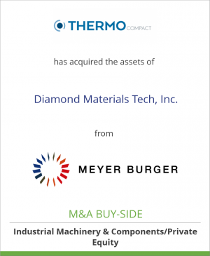 Tombstone image for THERMOCOMPACT has acquired the assets of Diamond Materials Tech, Inc. from Meyer Burger AG