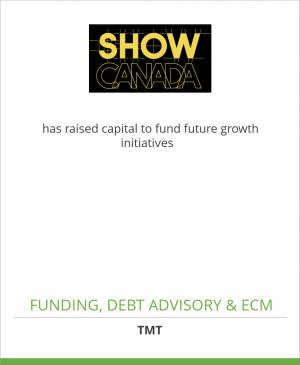 Tombstone image for Show Canada Industries has raised capital to fund future growth initiatives