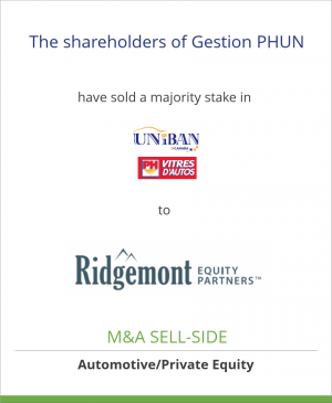 Tombstone image for The shareholders of Gestion PHUN have sold a majority stake in Uniban Canada & PHVitres d'Autos to Ridgemont Equity Partners