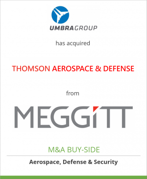 Tombstone image for UmbraGroup S.p.A. has acquired Thomson Aerospace & Defense from Meggitt PLC